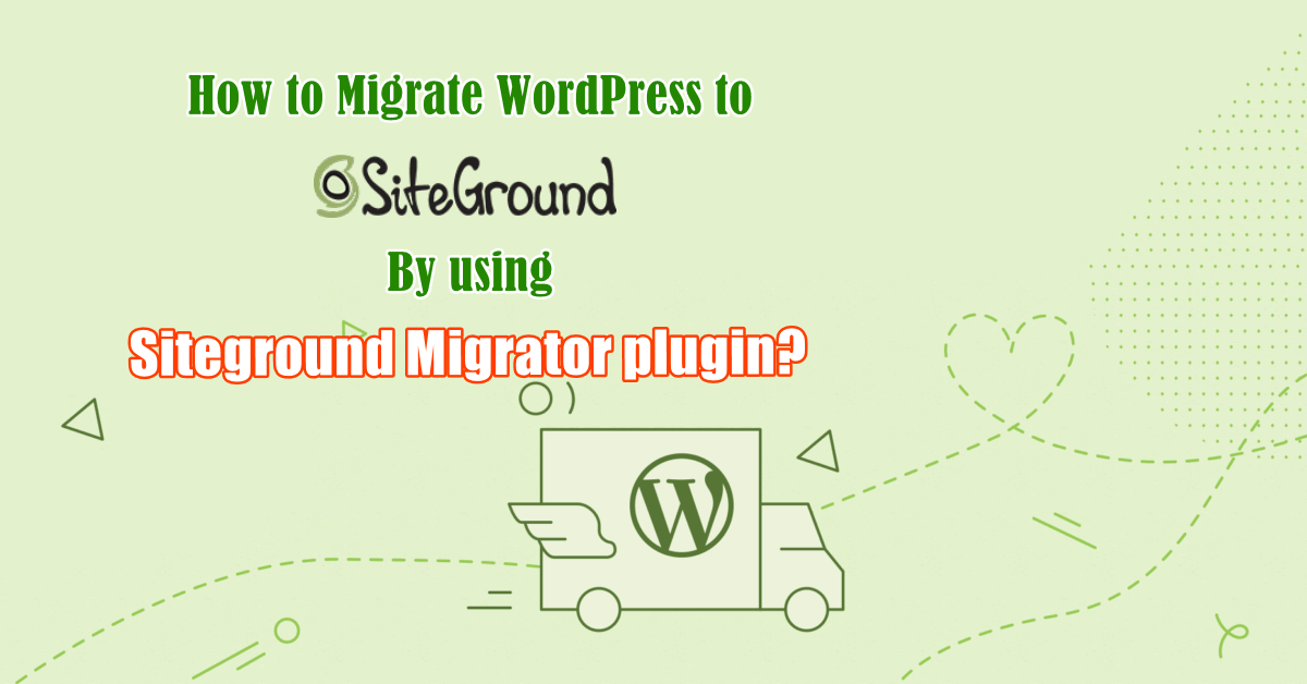 How to Migrate WordPress to Siteground By using Siteground Migrator plugin.