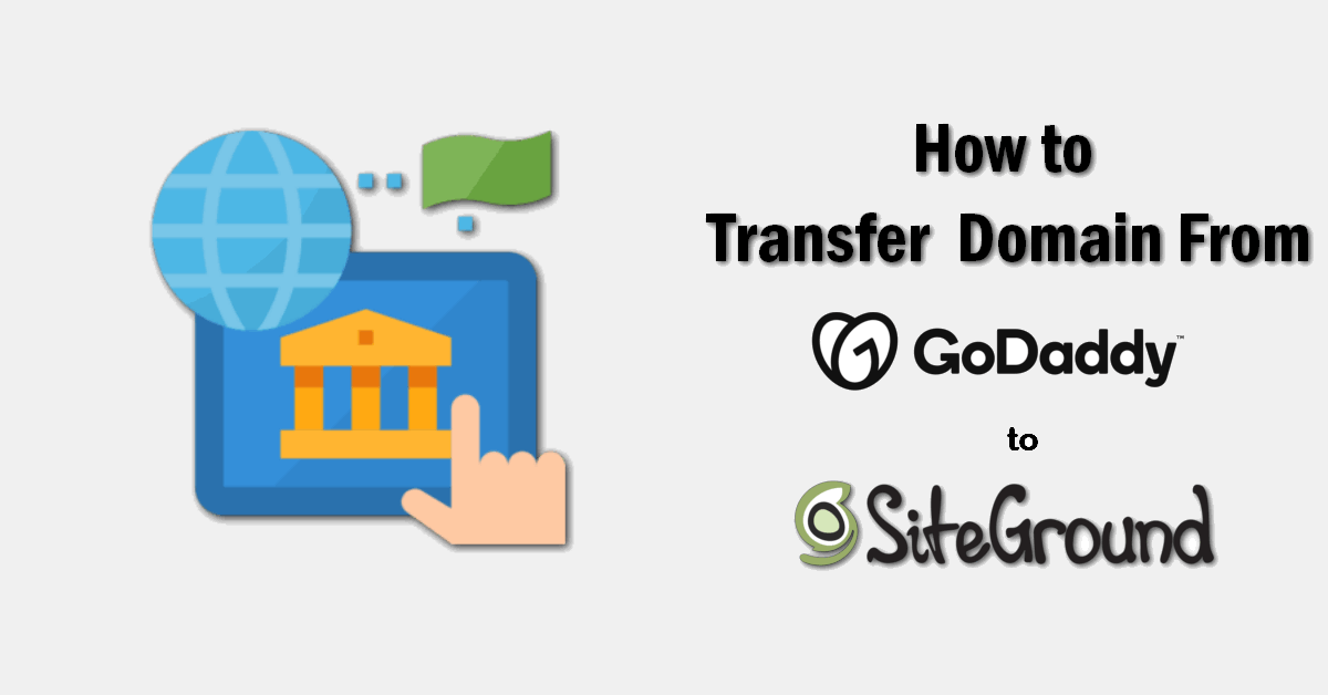 How to transfer domain from godaddy to Siteground