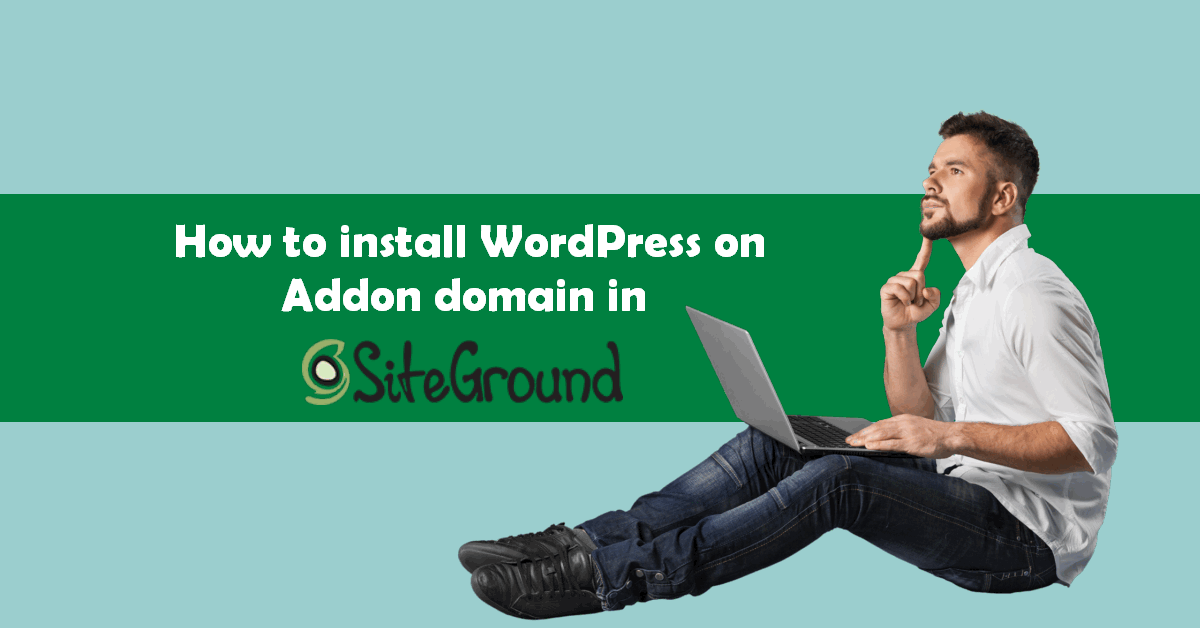 how to install wordpress on addon domain in siteground web hosting 1